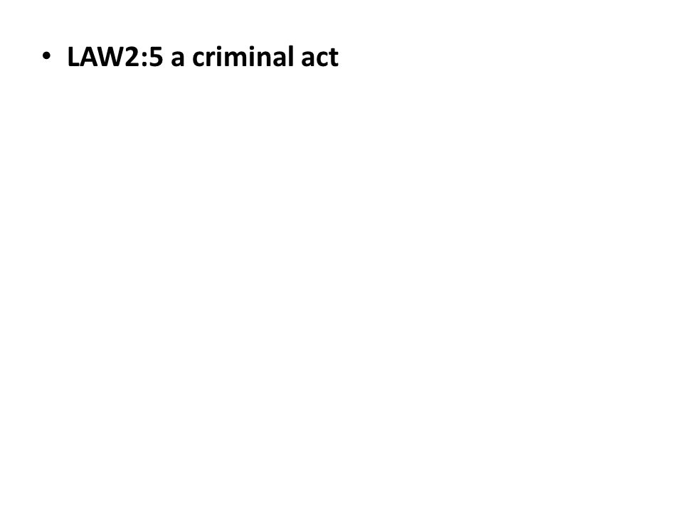 LAW2:5 a criminal act