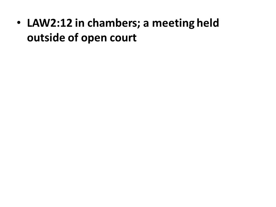 LAW2:12 in chambers; a meeting held outside of open court