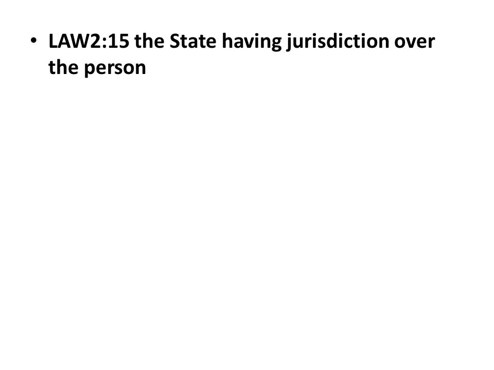 LAW2:15 the State having jurisdiction over the person