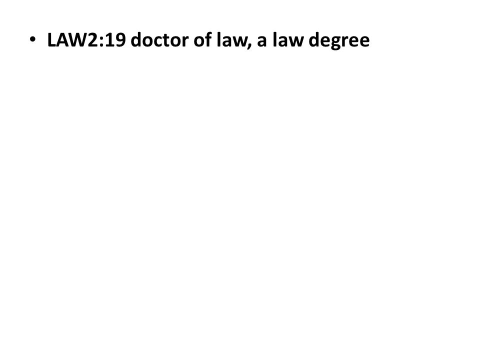 LAW2:19 doctor of law, a law degree