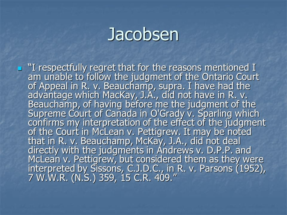 "Jacobsen ""I respectfully regret that for the reasons mentioned I am unable to follow the judgment of the Ontario Court of Appeal in R. v. Beauchamp, s"