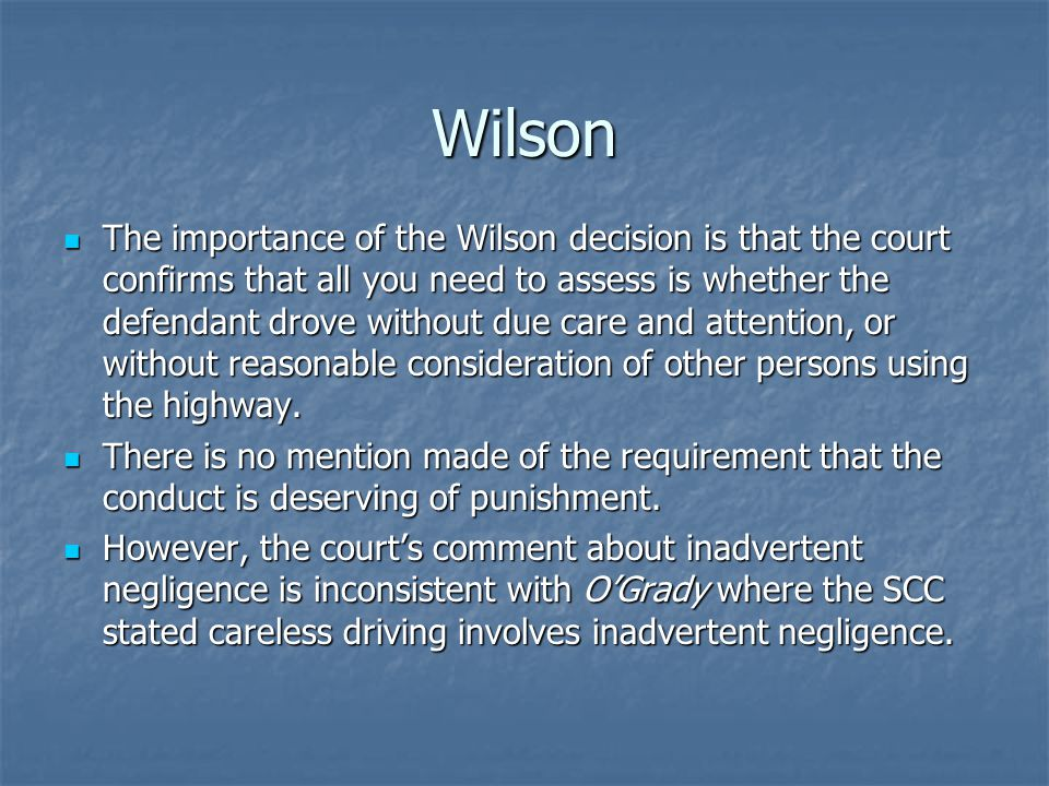Wilson The importance of the Wilson decision is that the court confirms that all you need to assess is whether the defendant drove without due care an