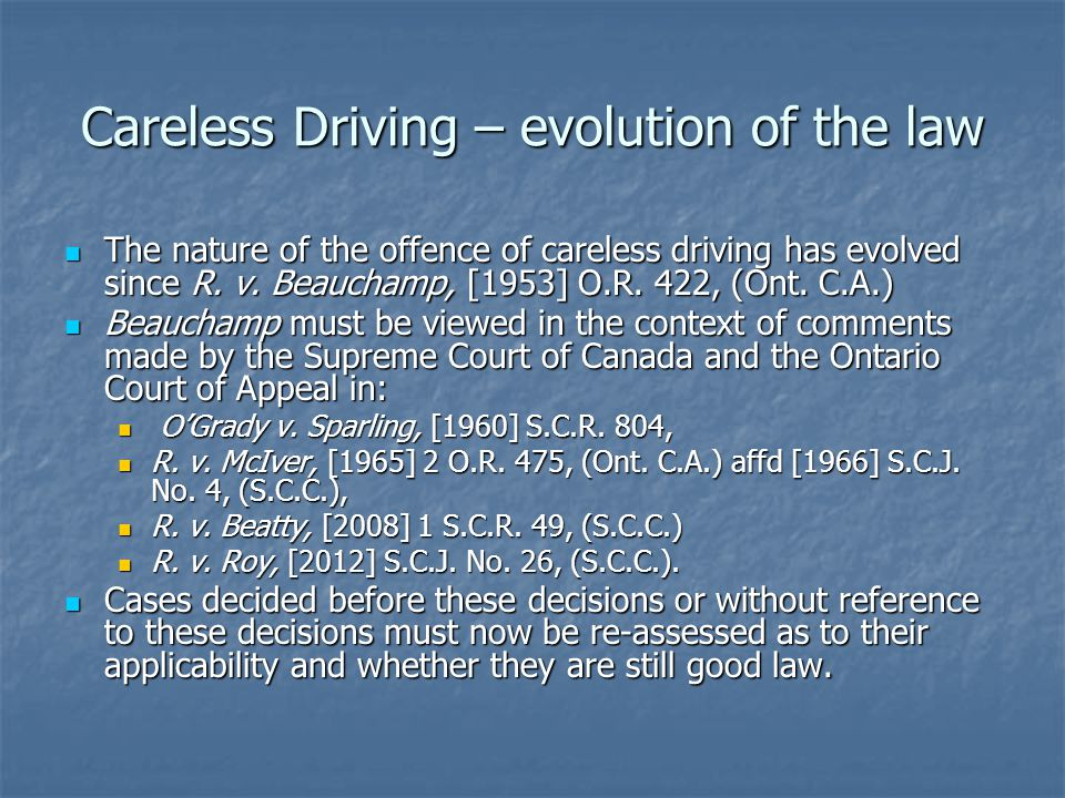 Careless Driving – evolution of the law The nature of the offence of careless driving has evolved since R. v. Beauchamp, [1953] O.R. 422, (Ont. C.A.)