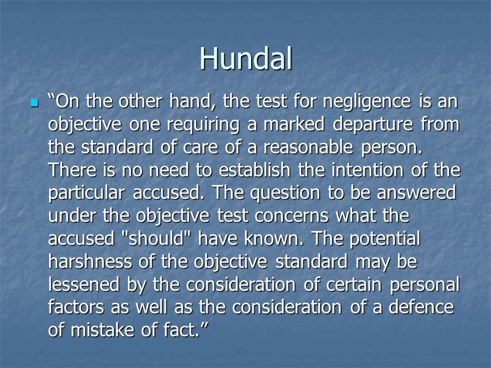 Hundal On the other hand, the test for negligence is an objective one requiring a marked departure from the standard of care of a reasonable person.