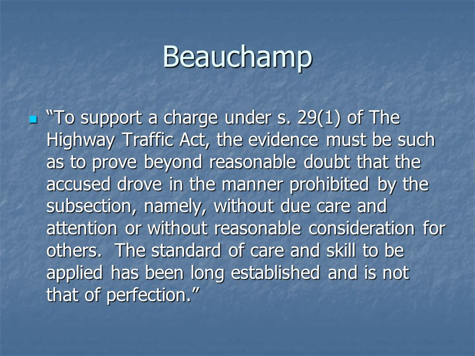 "Beauchamp ""To support a charge under s. 29(1) of The Highway Traffic Act, the evidence must be such as to prove beyond reasonable doubt that the accus"