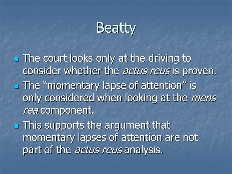 Beatty The court looks only at the driving to consider whether the actus reus is proven. The court looks only at the driving to consider whether the a