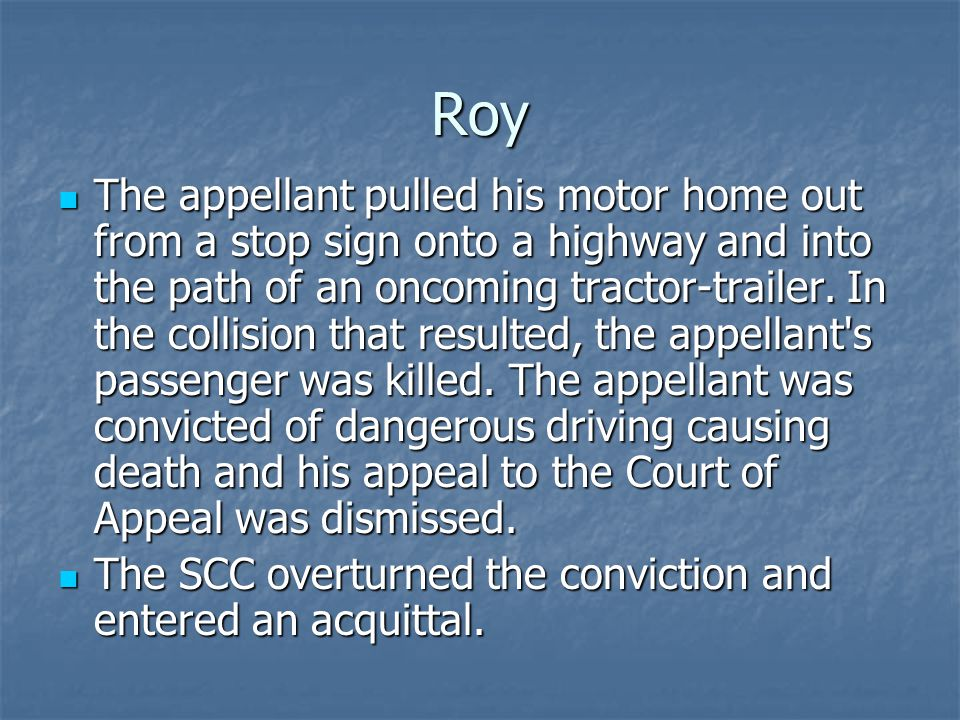Roy The appellant pulled his motor home out from a stop sign onto a highway and into the path of an oncoming tractor-trailer. In the collision that re