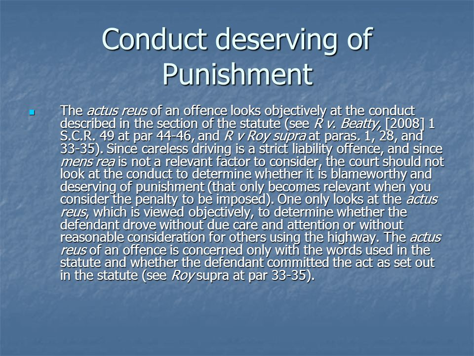 Conduct deserving of Punishment The actus reus of an offence looks objectively at the conduct described in the section of the statute (see R v.