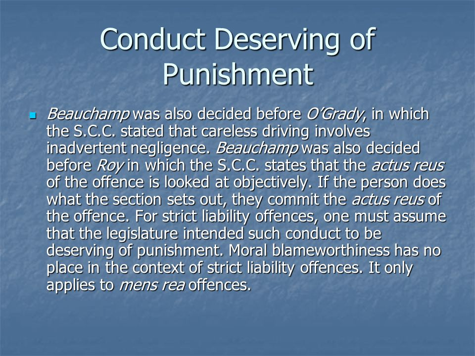 Conduct Deserving of Punishment Beauchamp was also decided before O'Grady, in which the S.C.C. stated that careless driving involves inadvertent negli