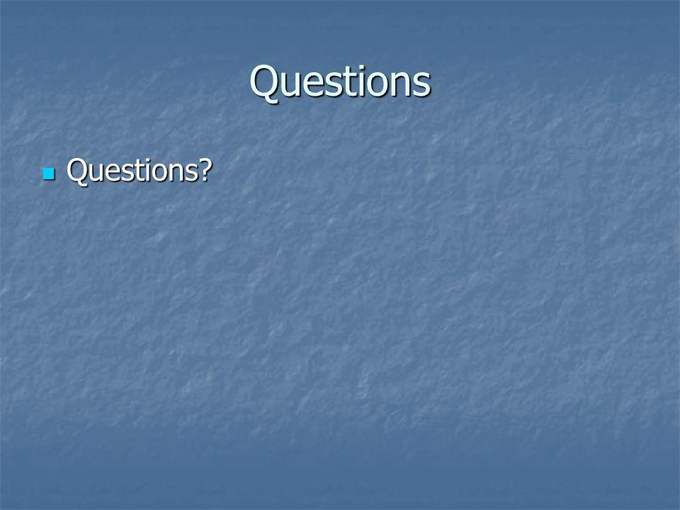 Questions Questions? Questions?