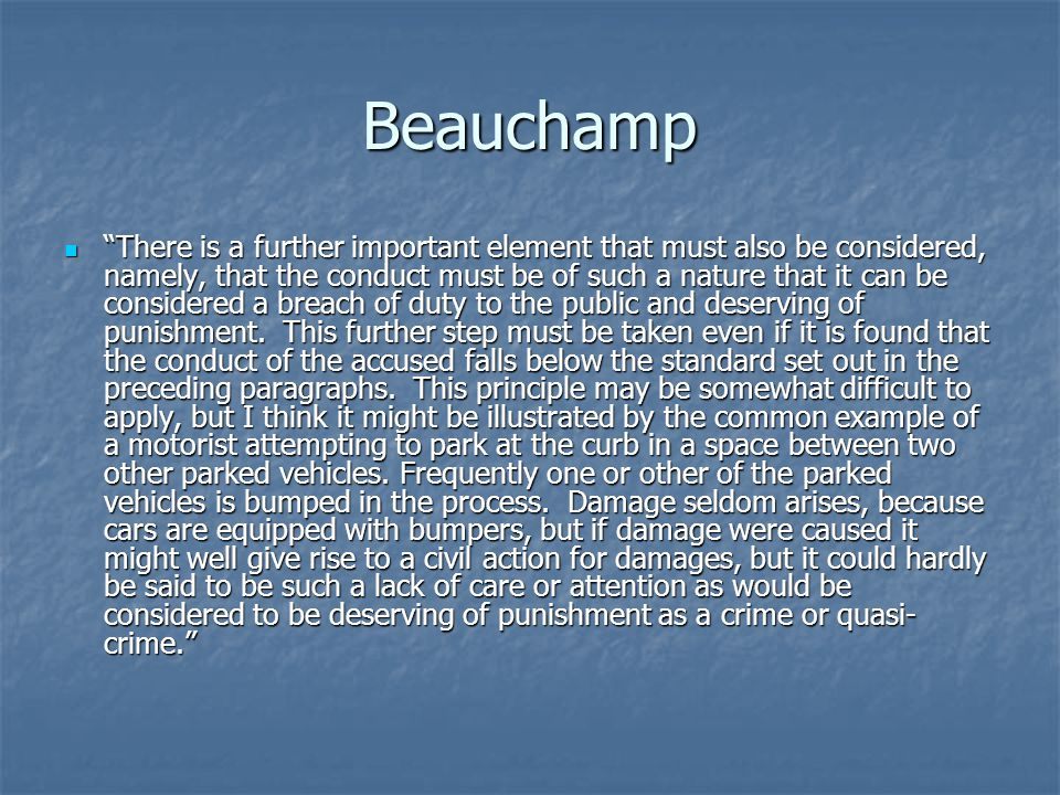 "Beauchamp ""There is a further important element that must also be considered, namely, that the conduct must be of such a nature that it can be conside"