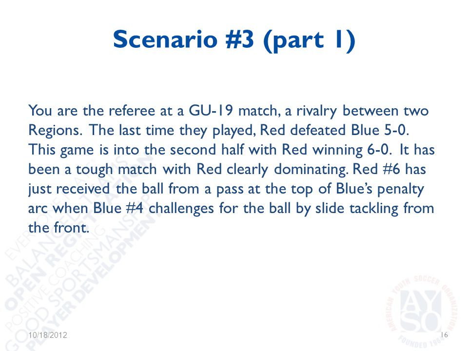 Scenario #3 (part 1) You are the referee at a GU-19 match, a rivalry between two Regions.