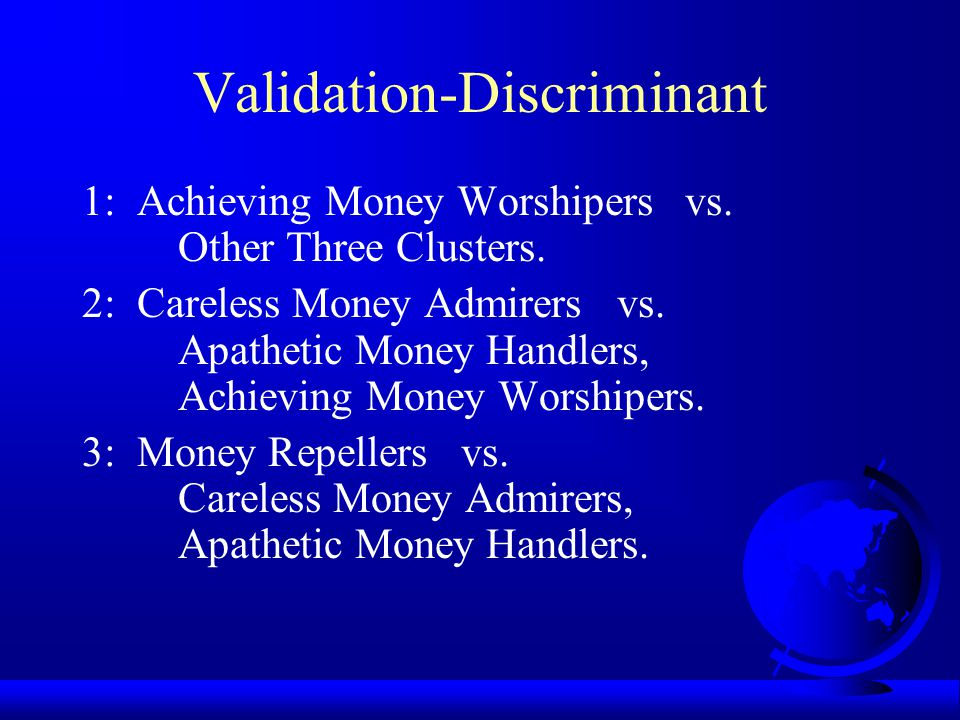 Validation-Money Profiles F Money Apathetic Careless Achieving Repeller Money Money Money Handler Admirer Worshiper __________________________________