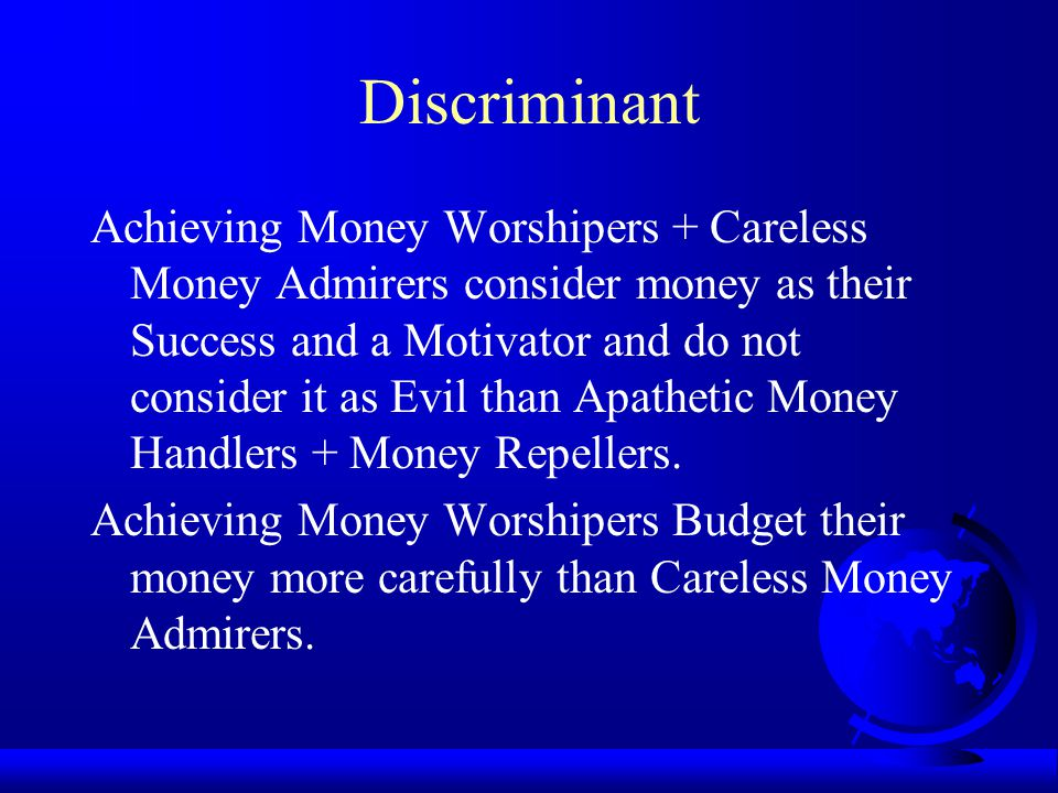 Validation-Discriminant 1: Achieving Money Worshipers, Careless Money Admirers vs.