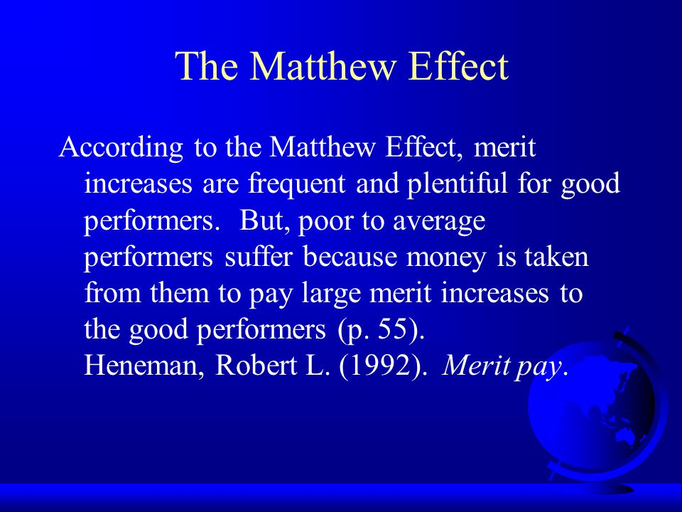 The Matthew Effect Gabris and Mitchell (1988): Apostle Matthew in the bible (13:12) For to him who has shall be given, and he shall have abundance; but from him who does not have, even that which he has shall be taken away (Matthew 13: 12).