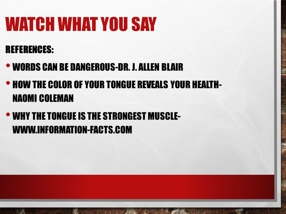 WATCH WHAT YOU SAY REFERENCES: WORDS CAN BE DANGEROUS-DR.