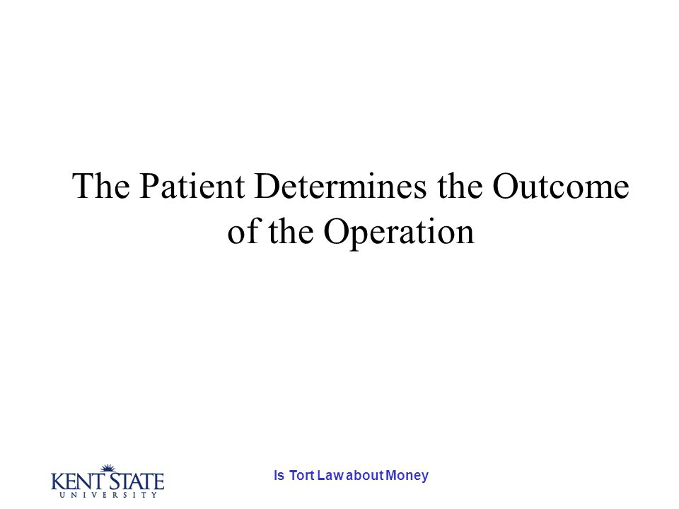 Is Tort Law about Money The Patient Determines the Outcome of the Operation