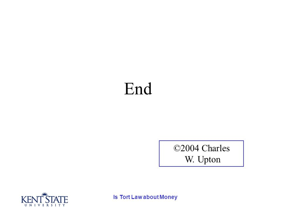 Is Tort Law about Money End ©2004 Charles W. Upton