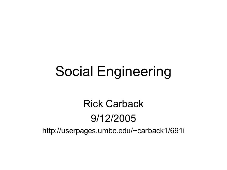 Social Engineering Rick Carback 9/12/2005 http://userpages.umbc.edu/~carback1/691i