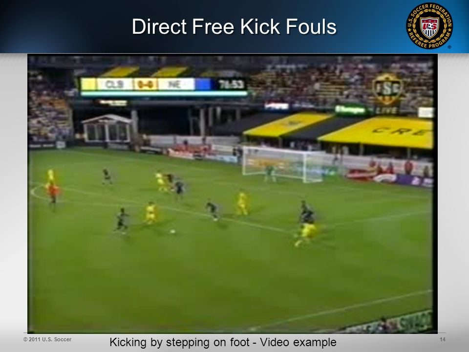 © 2011 U.S. Soccer14 Direct Free Kick Fouls Kicking by stepping on foot - Video example