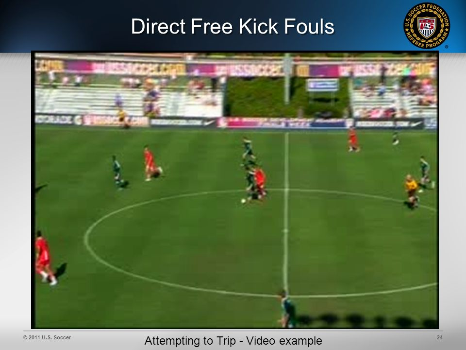 © 2011 U.S. Soccer24 Direct Free Kick Fouls Attempting to Trip - Video example