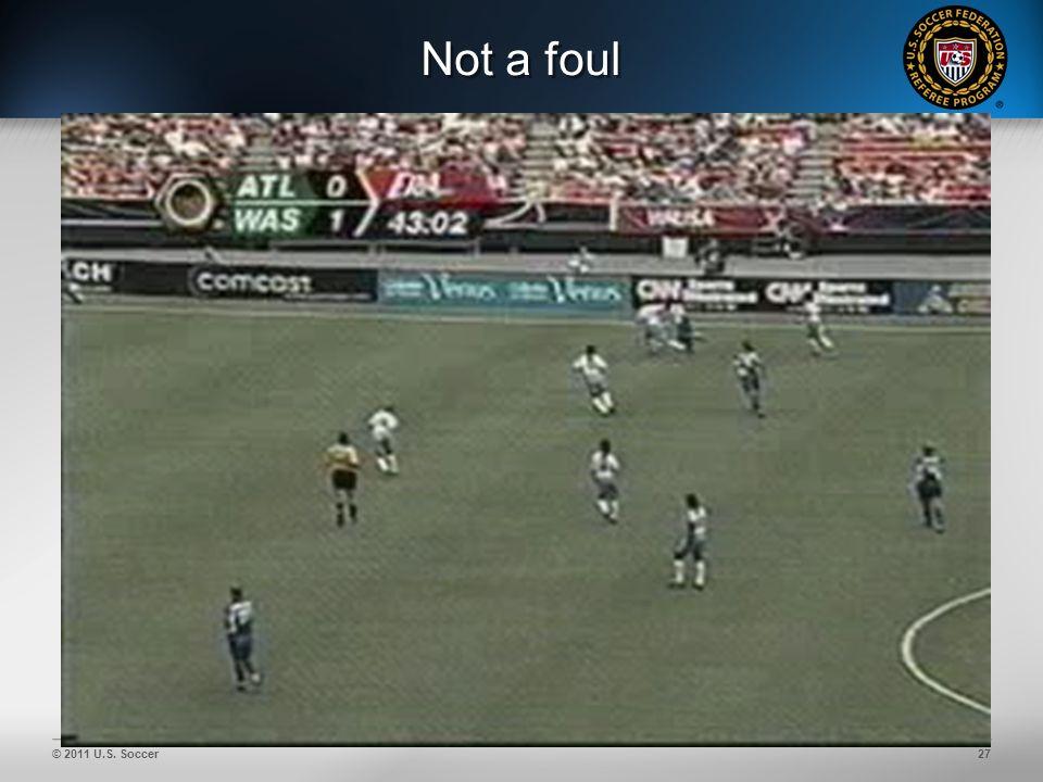 © 2011 U.S. Soccer27 Not a foul