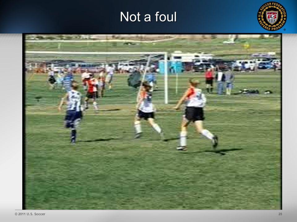 © 2011 U.S. Soccer28 Not a foul