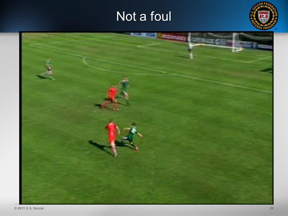 © 2011 U.S. Soccer29 Not a foul