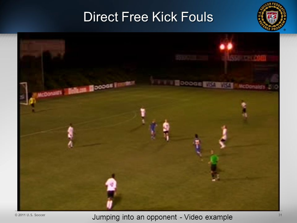 © 2011 U.S. Soccer31 Direct Free Kick Fouls Jumping into an opponent - Video example