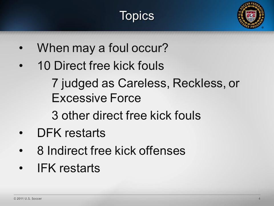 © 2011 U.S. Soccer4 Topics When may a foul occur.