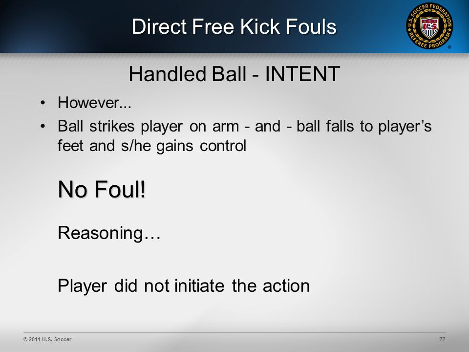© 2011 U.S. Soccer77 Direct Free Kick Fouls No Foul.