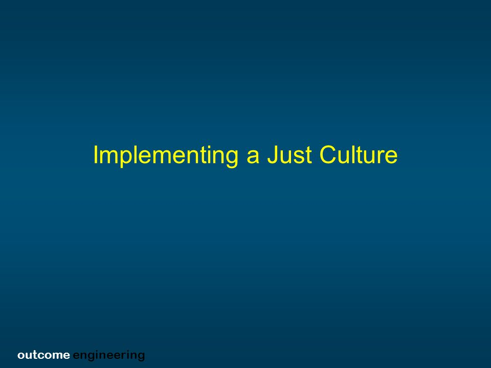 outcome engineering Implementing a Just Culture
