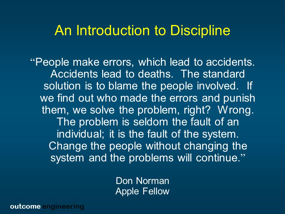 outcome engineering Human Reliability The Human Reliability Curve Factors Affecting Human Performance (including personal behaviors) PoorGood Human Error Successful Operation 100% 0%