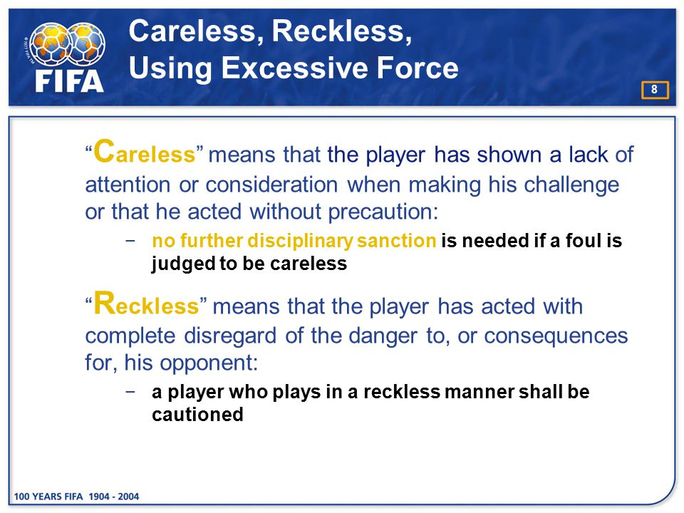 "8 Careless, Reckless, Using Excessive Force "" C areless"" means that the player has shown a lack of attention or consideration when making his challeng"