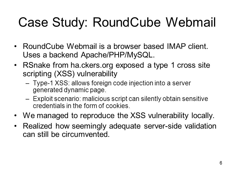 6 Case Study: RoundCube Webmail RoundCube Webmail is a browser based IMAP client.