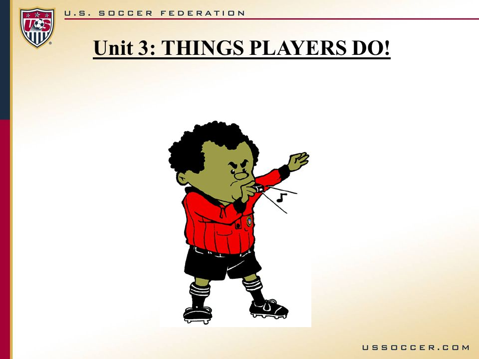 Unit 3: THINGS PLAYERS DO!