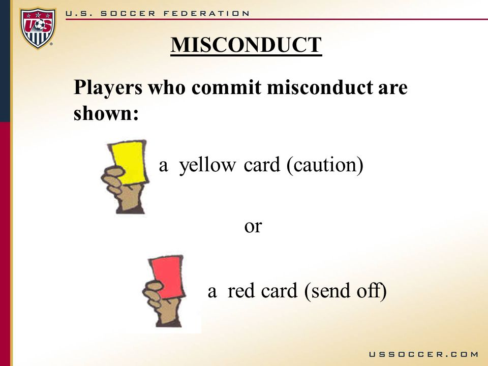 MISCONDUCT Players who commit misconduct are shown: a yellow card (caution) or a red card (send off)