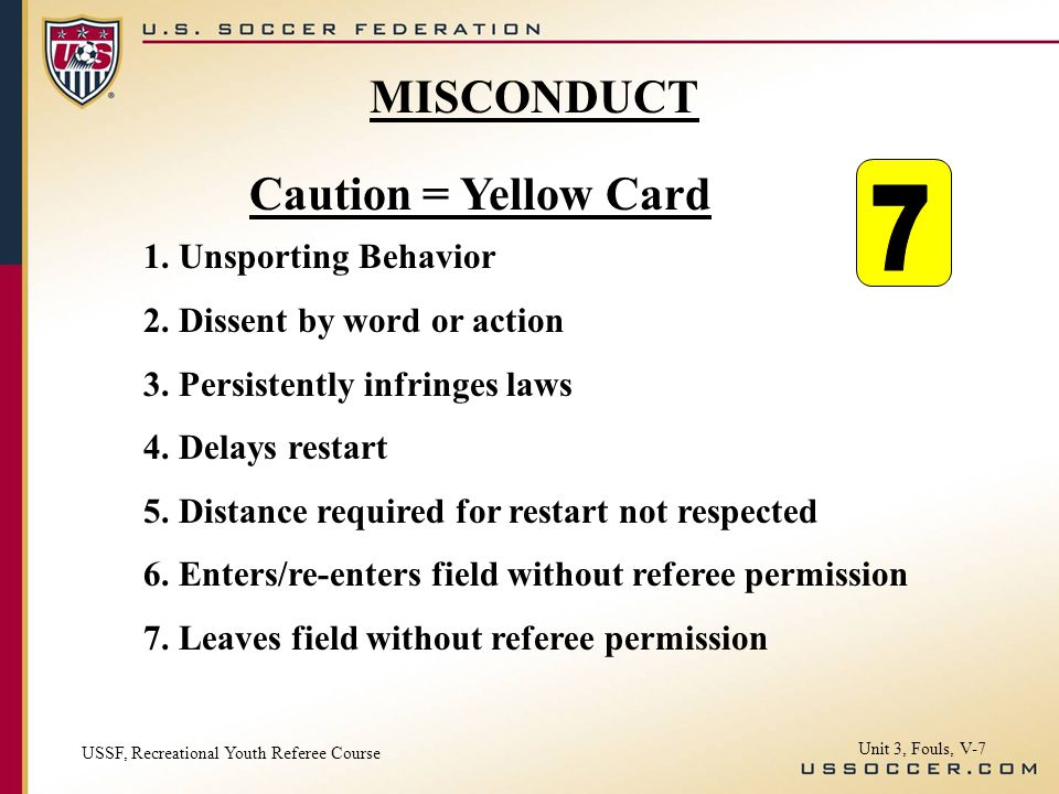 Caution = Yellow Card 1. Unsporting Behavior 2. Dissent by word or action 3. Persistently infringes laws 4. Delays restart 5. Distance required for re