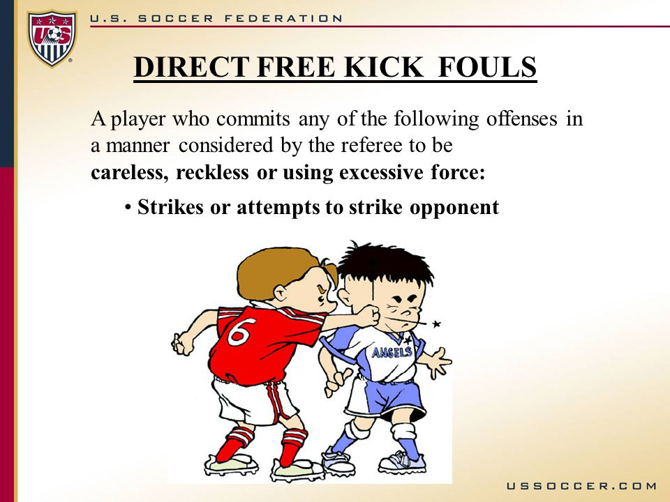 A player who commits any of the following offenses in a manner considered by the referee to be careless, reckless or using excessive force: Strikes or attempts to strike opponent