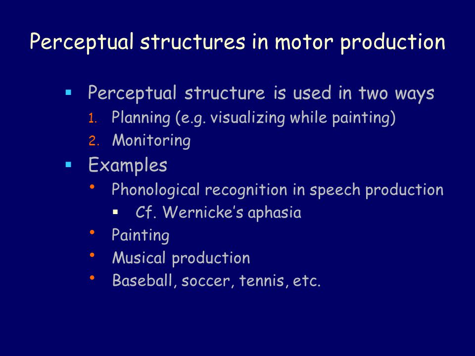 Perceptual structures in motor production  Perceptual structure is used in two ways 1.