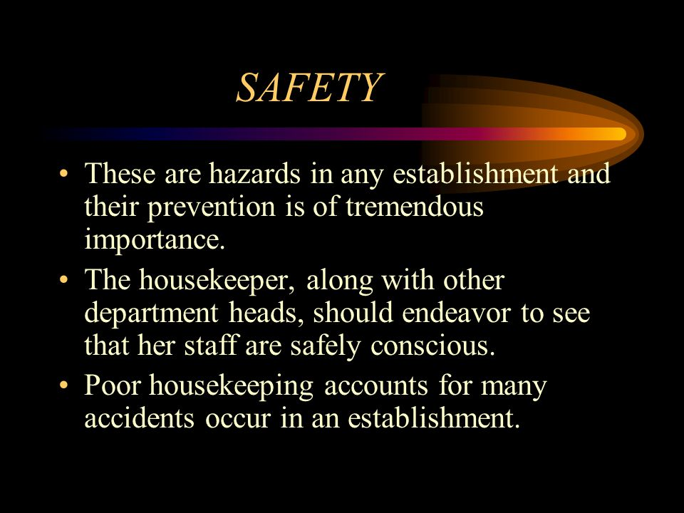 Therefore the housekeeper has a great responsibility for making sure that her staff are aware of the common causes of accidents and of the necessary precautions to be taken.