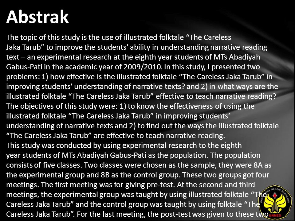 Abstrak The topic of this study is the use of illustrated folktale The Careless Jaka Tarub to improve the students' ability in understanding narrative reading text – an experimental research at the eighth year students of MTs Abadiyah Gabus-Pati in the academic year of 2009/2010.