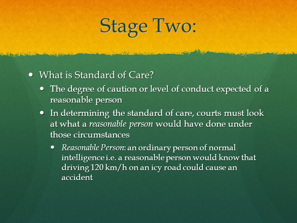 Stage Two Cont'd Professional Liability Professional Liability Those with a special set of skills have a higher standard of care other than that of a reasonable person.