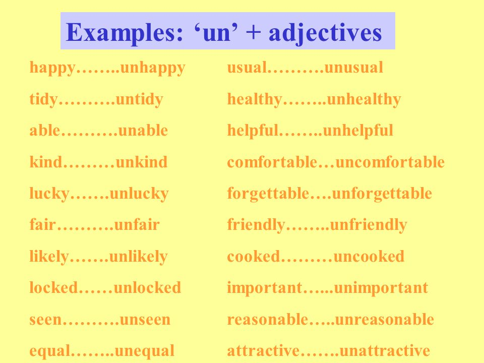 Adjectives formed by adding prefixes to adjectives 1.'un' + adjective 2.'dis' + adjective 3.'in' + adjective 4.'im' + adjective 5.'ir' + adjective 6.'il' + adjective 7.'non' + adjective = NOT + adjective (opposite in meaning)