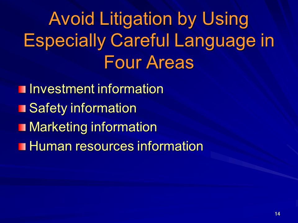 14 Avoid Litigation by Using Especially Careful Language in Four Areas Investment information Safety information Marketing information Human resources