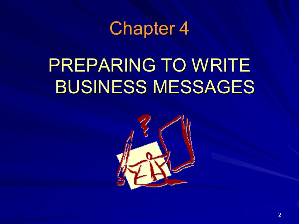 2 Chapter 4 PREPARING TO WRITE BUSINESS MESSAGES