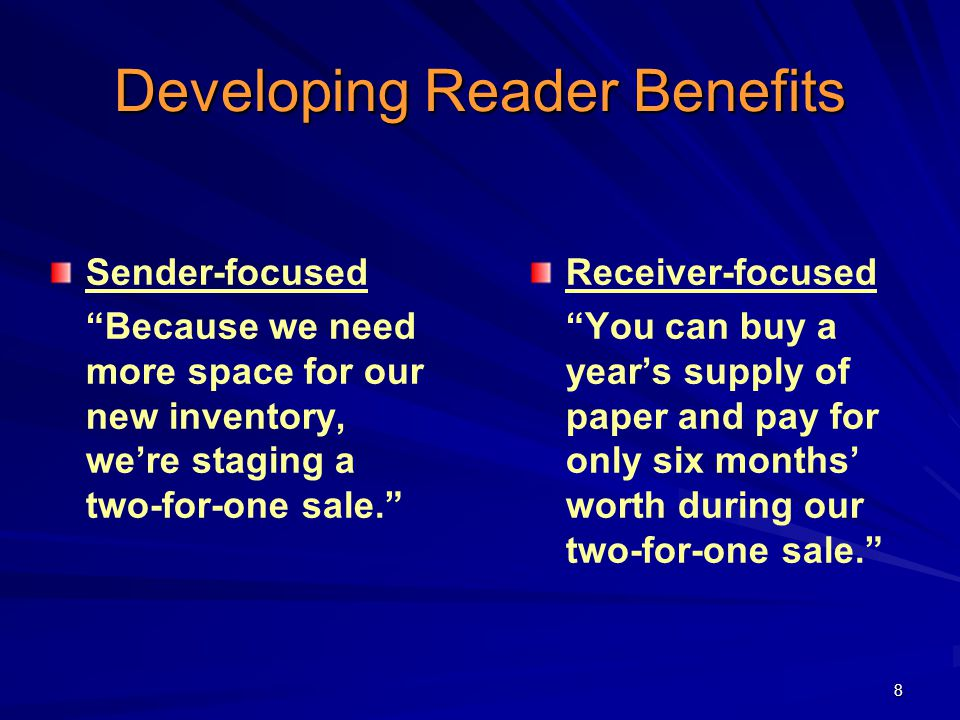 """8 Developing Reader Benefits Sender-focused """"Because we need more space for our new inventory, we're staging a two-for-one sale."""" Receiver-focused """"Yo"""