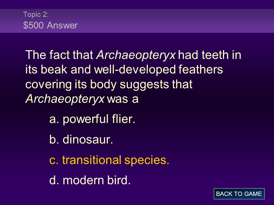Topic 2: $500 Answer The fact that Archaeopteryx had teeth in its beak and well-developed feathers covering its body suggests that Archaeopteryx was a