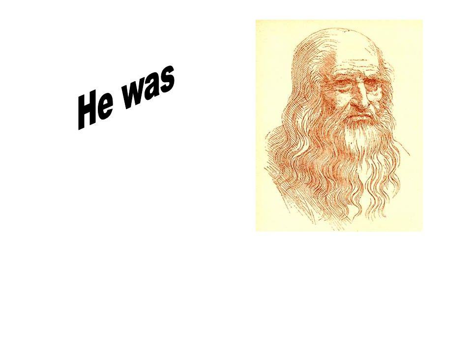 Leonardo da Vinci was  a painter  a sculptor  an architect  a musician  a scientist  an engineer  inventor  a geologist  writer