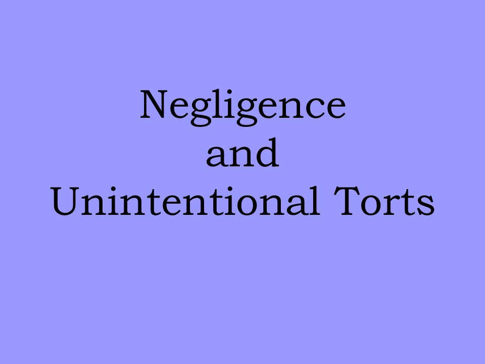 Negligence and Unintentional Torts